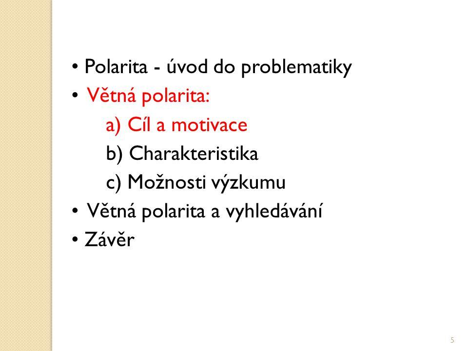 Polarita - úvod do problematiky Větná polarita: a) Cíl a motivace b) Charakteristika c) Možnosti výzkumu Větná polarita a vyhledávání Závěr 5