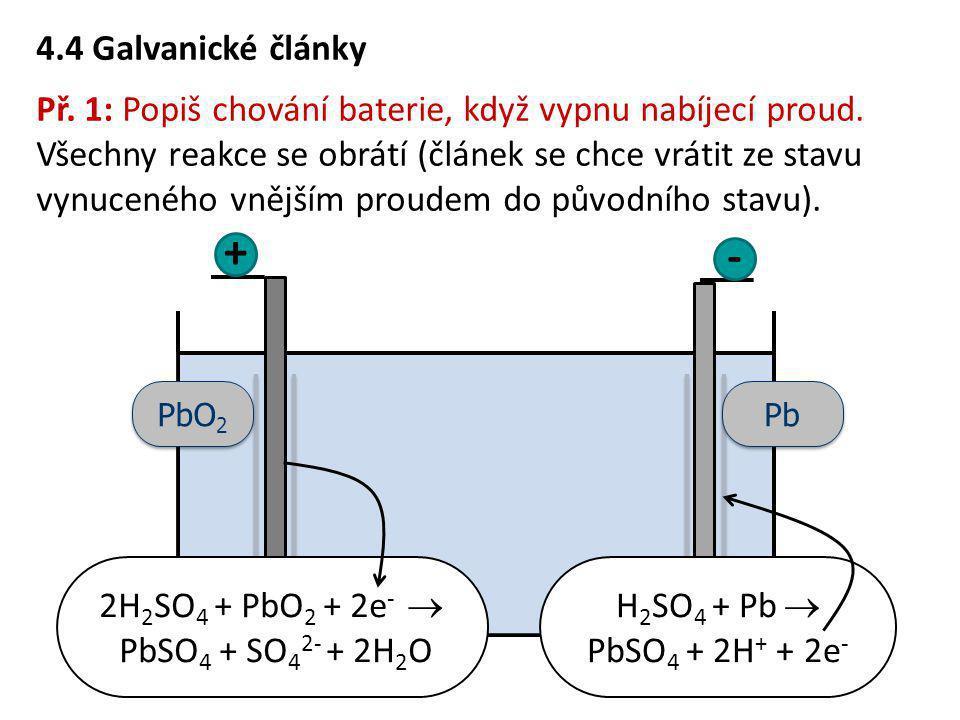 4.4 Galvanické články Př. 1: Popiš chování baterie, když vypnu nabíjecí proud. Všechny reakce se obrátí (článek se chce vrátit ze stavu vynuceného vně