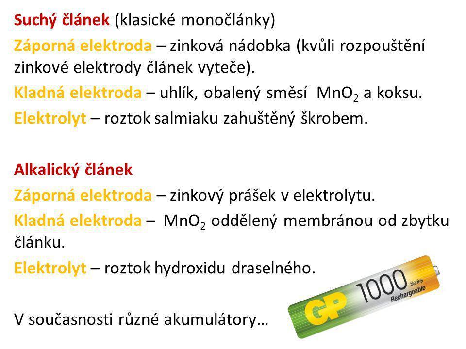 Suchý článek (klasické monočlánky) Záporná elektroda – zinková nádobka (kvůli rozpouštění zinkové elektrody článek vyteče). Kladná elektroda – uhlík,