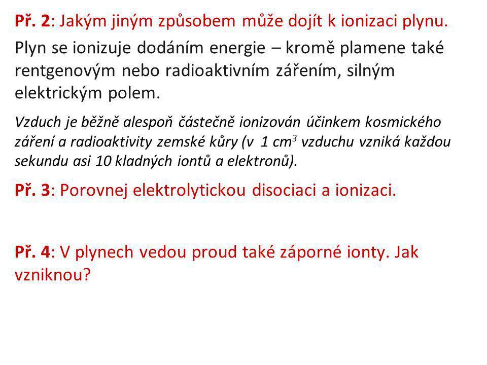 Př. 2: Jakým jiným způsobem může dojít k ionizaci plynu. Plyn se ionizuje dodáním energie – kromě plamene také rentgenovým nebo radioaktivním zářením,