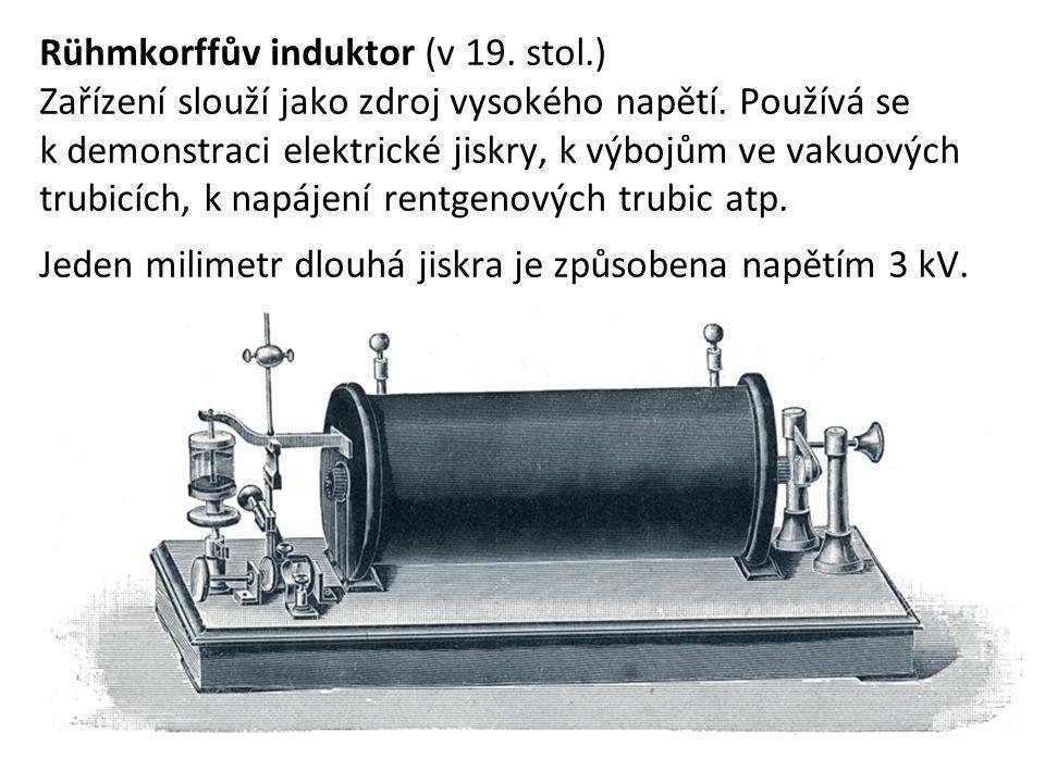 Rühmkorffův induktor (v 19. stol.) Zařízení slouží jako zdroj vysokého napětí. Používá se k demonstraci elektrické jiskry, k výbojům ve vakuových trub