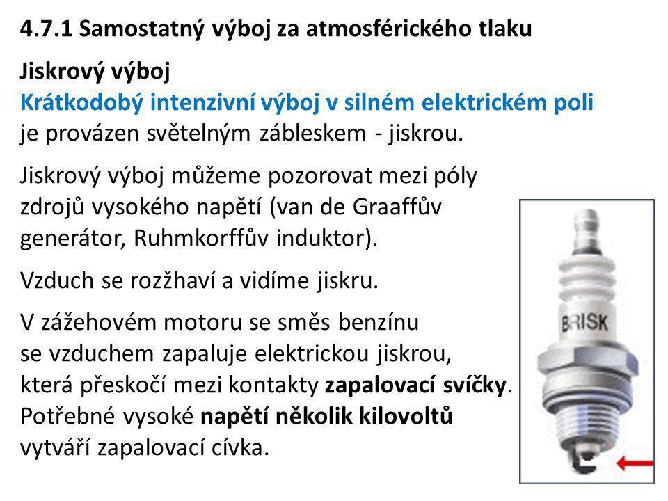4.7.1 Samostatný výboj za atmosférického tlaku Jiskrový výboj Krátkodobý intenzivní výboj v silném elektrickém poli je provázen světelným zábleskem -