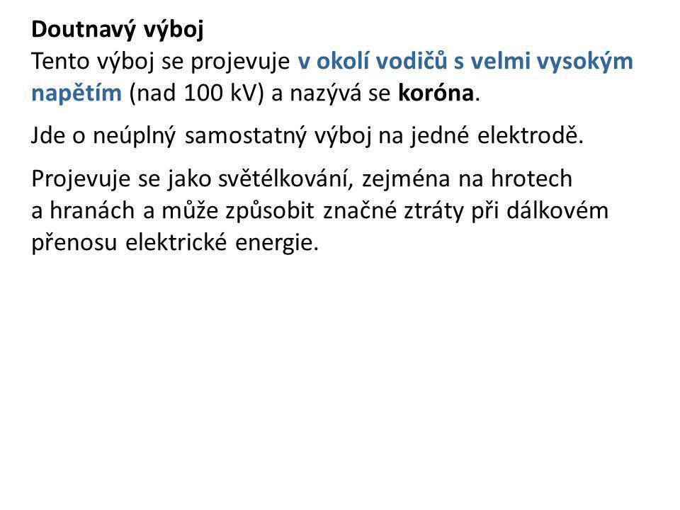 Doutnavý výboj Tento výboj se projevuje v okolí vodičů s velmi vysokým napětím (nad 100 kV) a nazývá se koróna. Jde o neúplný samostatný výboj na jedn