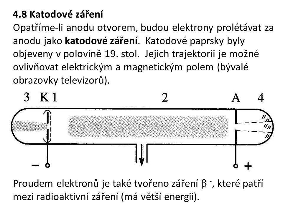4.8 Katodové záření Opatříme-li anodu otvorem, budou elektrony prolétávat za anodu jako katodové záření. Katodové paprsky byly objeveny v polovině 19.