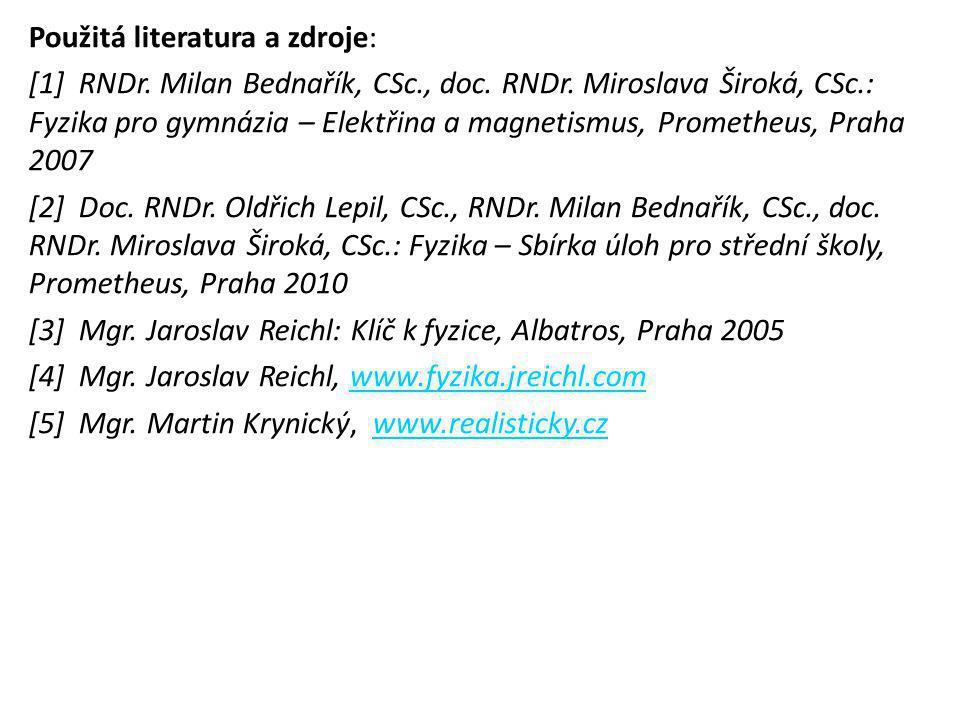 Použitá literatura a zdroje: [1] RNDr. Milan Bednařík, CSc., doc. RNDr. Miroslava Široká, CSc.: Fyzika pro gymnázia – Elektřina a magnetismus, Prometh