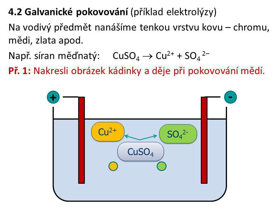 Při elektrolýze síranu měďnatého se na: 1.anodě vylučuje měď 2.anodě vylučuje kyselina sírová 3.katodě vylučuje kyselina sírová 4.katodě vylučuje měď