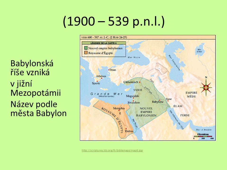 (1900 – 539 p.n.l.) Babylonská říše vzniká v jižní Mezopotámii Název podle města Babylon http://scriptures.lds.org/fr/biblemaps/map6.jpg