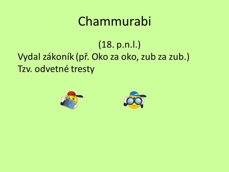 Chammurabi (18. p.n.l.) Vydal zákoník (př. Oko za oko, zub za zub.) Tzv. odvetné tresty