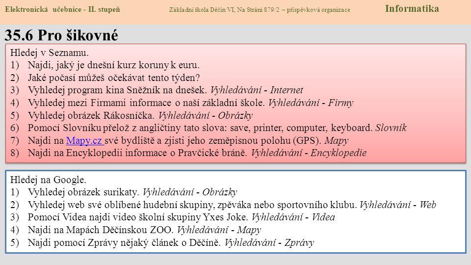 35.6 Pro šikovné Elektronická učebnice - II. stupeň Základní škola Děčín VI, Na Stráni 879/2 – příspěvková organizace Informatika Hledej v Seznamu. 1)