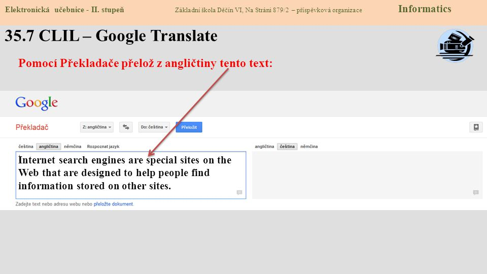 35.7 CLIL – Google Translate Elektronická učebnice - II. stupeň Základní škola Děčín VI, Na Stráni 879/2 – příspěvková organizace Informatics Pomocí P