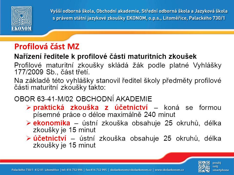 Profilová část MZ Nařízení ředitele k profilové části maturitních zkoušek Profilové maturitní zkoušky skládá žák podle platné Vyhlášky 177/2009 Sb., část třetí.