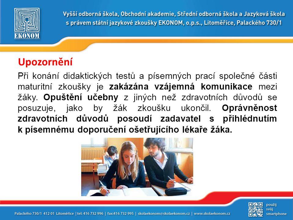 Upozornění Při konání didaktických testů a písemných prací společné části maturitní zkoušky je zakázána vzájemná komunikace mezi žáky.