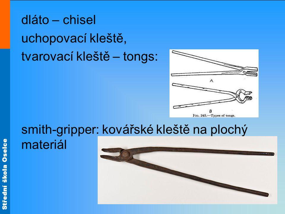 Střední škola Oselce dláto – chisel uchopovací kleště, tvarovací kleště – tongs: smith-gripper: kovářské kleště na plochý materiál