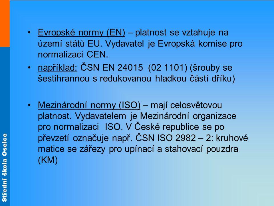 Střední škola Oselce Evropské normy (EN) – platnost se vztahuje na území států EU. Vydavatel je Evropská komise pro normalizaci CEN. například: ČSN EN