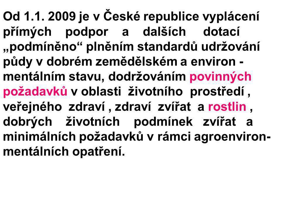 """Od 1.1. 2009 je v České republice vyplácení přímých podpor a dalších dotací """"podmíněno"""" plněním standardů udržování půdy v dobrém zemědělském a enviro"""