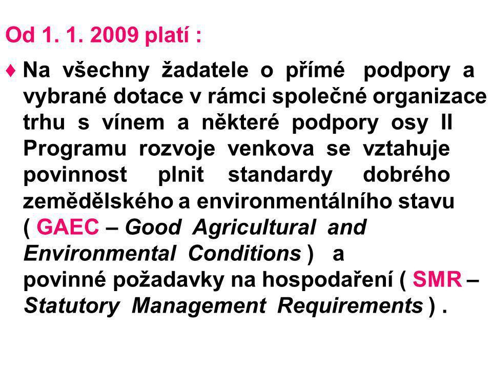 Od 1. 1. 2009 platí : ♦ Na všechny žadatele o přímé podpory a vybrané dotace v rámci společné organizace trhu s vínem a některé podpory osy II Program