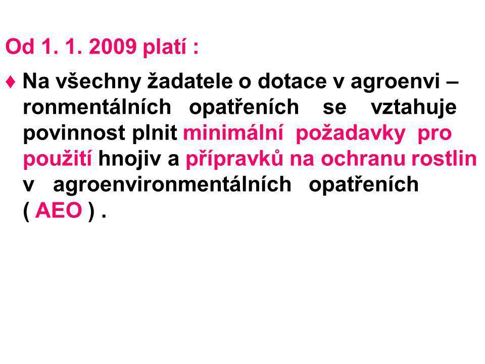 Od 1. 1. 2009 platí : ♦ Na všechny žadatele o dotace v agroenvi – ronmentálních opatřeních se vztahuje povinnost plnit minimální požadavky pro použití
