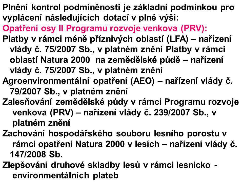 Plnění kontrol podmíněnosti je základní podmínkou pro vyplácení následujících dotací v plné výši: Opatření osy II Programu rozvoje venkova (PRV): Plat