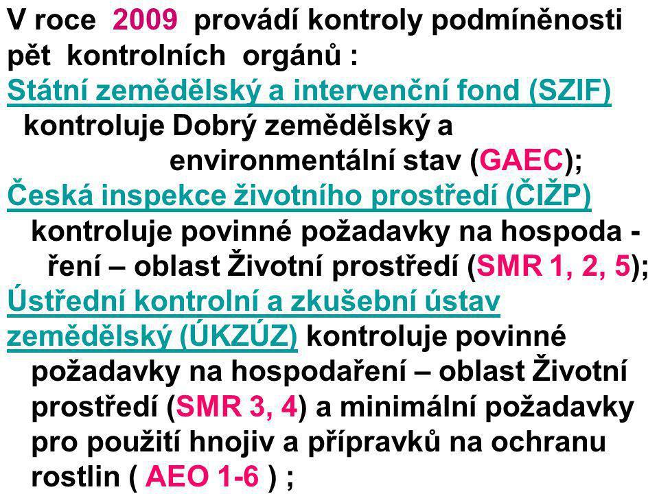V roce 2009 provádí kontroly podmíněnosti pět kontrolních orgánů : Státní zemědělský a intervenční fond (SZIF) Státní zemědělský a intervenční fond (S