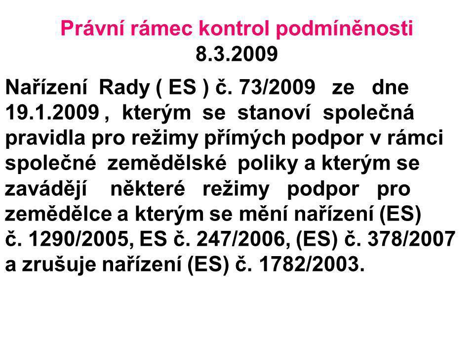 Právní rámec kontrol podmíněnosti 8.3.2009 Nařízení Rady ( ES ) č. 73/2009 ze dne 19.1.2009, kterým se stanoví společná pravidla pro režimy přímých po