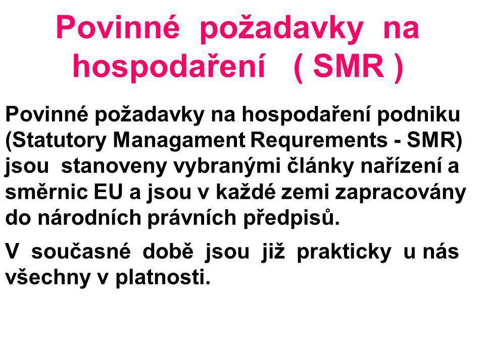 Povinné požadavky na hospodaření ( SMR ) Povinné požadavky na hospodaření podniku (Statutory Managament Requrements - SMR) jsou stanoveny vybranými čl