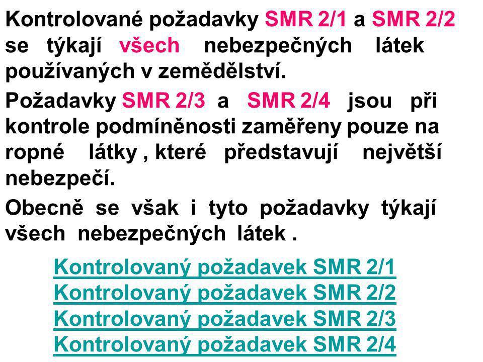Kontrolované požadavky SMR 2/1 a SMR 2/2 se týkají všech nebezpečných látek používaných v zemědělství. Požadavky SMR 2/3 a SMR 2/4 jsou při kontrole p