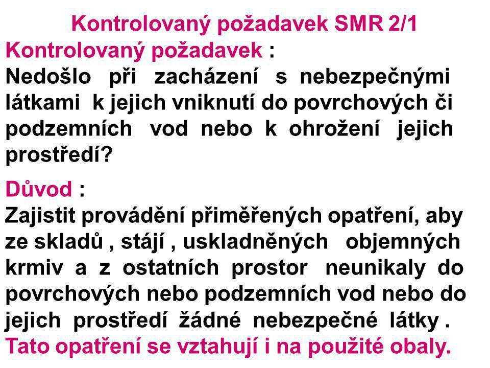 Kontrolovaný požadavek SMR 2/1 Kontrolovaný požadavek : Nedošlo při zacházení s nebezpečnými látkami k jejich vniknutí do povrchových či podzemních vo