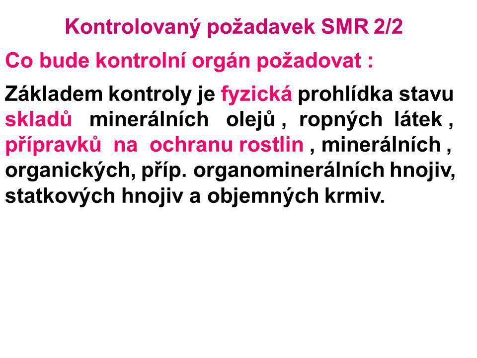 Kontrolovaný požadavek SMR 2/2 Co bude kontrolní orgán požadovat : Základem kontroly je fyzická prohlídka stavu skladů minerálních olejů, ropných láte
