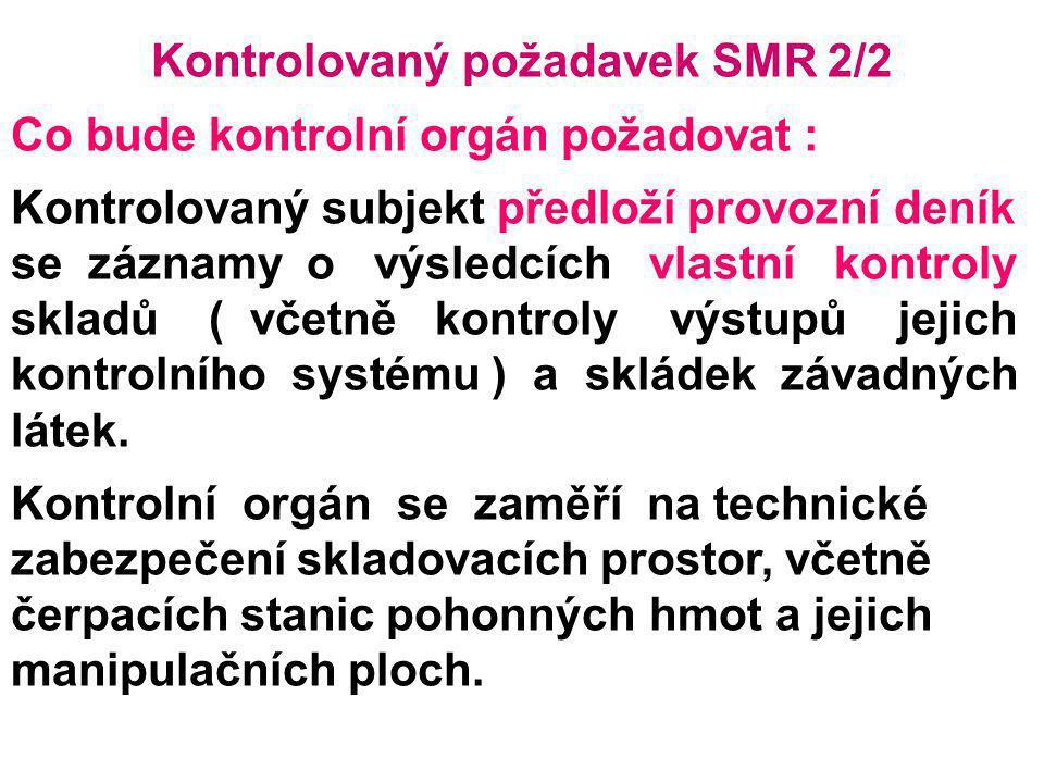 Kontrolovaný požadavek SMR 2/2 Co bude kontrolní orgán požadovat : Kontrolovaný subjekt předloží provozní deník se záznamy o výsledcích vlastní kontro