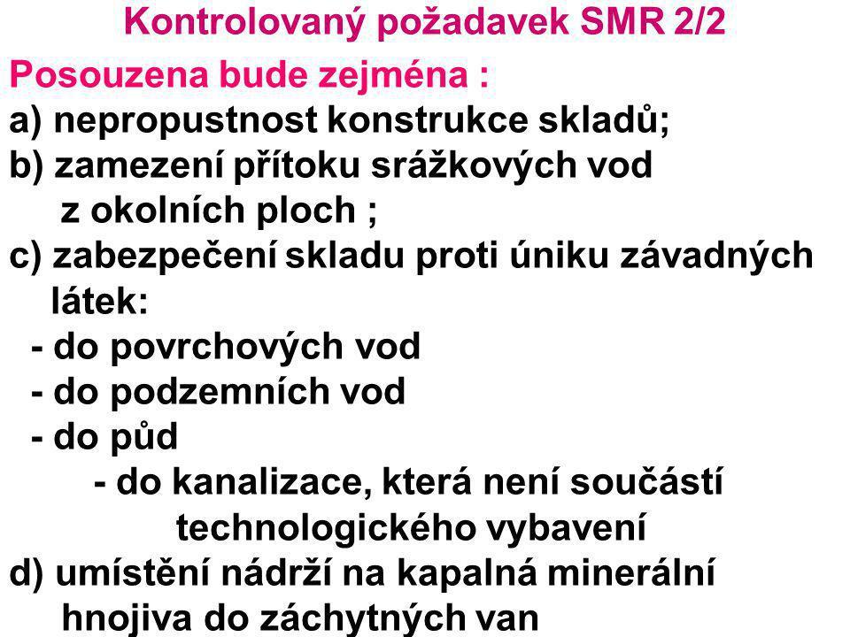 Kontrolovaný požadavek SMR 2/2 Posouzena bude zejména : a) nepropustnost konstrukce skladů; b) zamezení přítoku srážkových vod z okolních ploch ; c) z