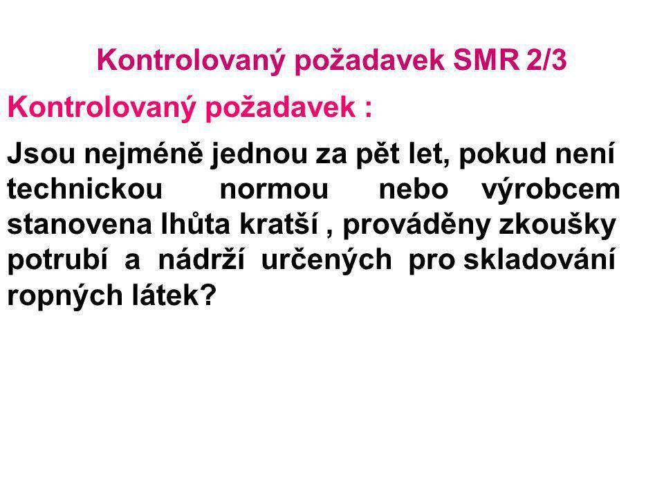 Kontrolovaný požadavek SMR 2/3 Kontrolovaný požadavek : Jsou nejméně jednou za pět let, pokud není technickou normou nebo výrobcem stanovena lhůta kra