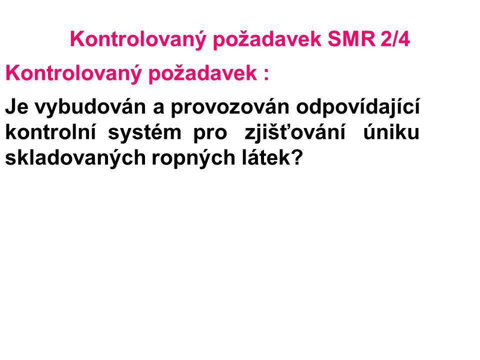 Kontrolovaný požadavek SMR 2/4 Kontrolovaný požadavek : Je vybudován a provozován odpovídající kontrolní systém pro zjišťování úniku skladovaných ropn