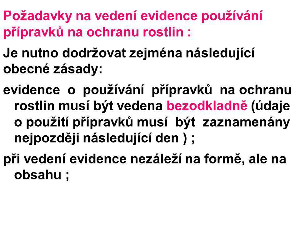 Požadavky na vedení evidence používání přípravků na ochranu rostlin : Je nutno dodržovat zejména následující obecné zásady: evidence o používání přípr
