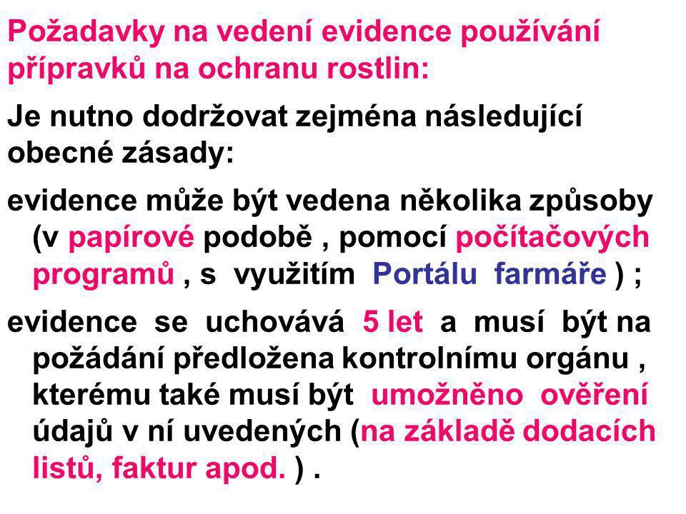Požadavky na vedení evidence používání přípravků na ochranu rostlin: Je nutno dodržovat zejména následující obecné zásady: evidence může být vedena ně