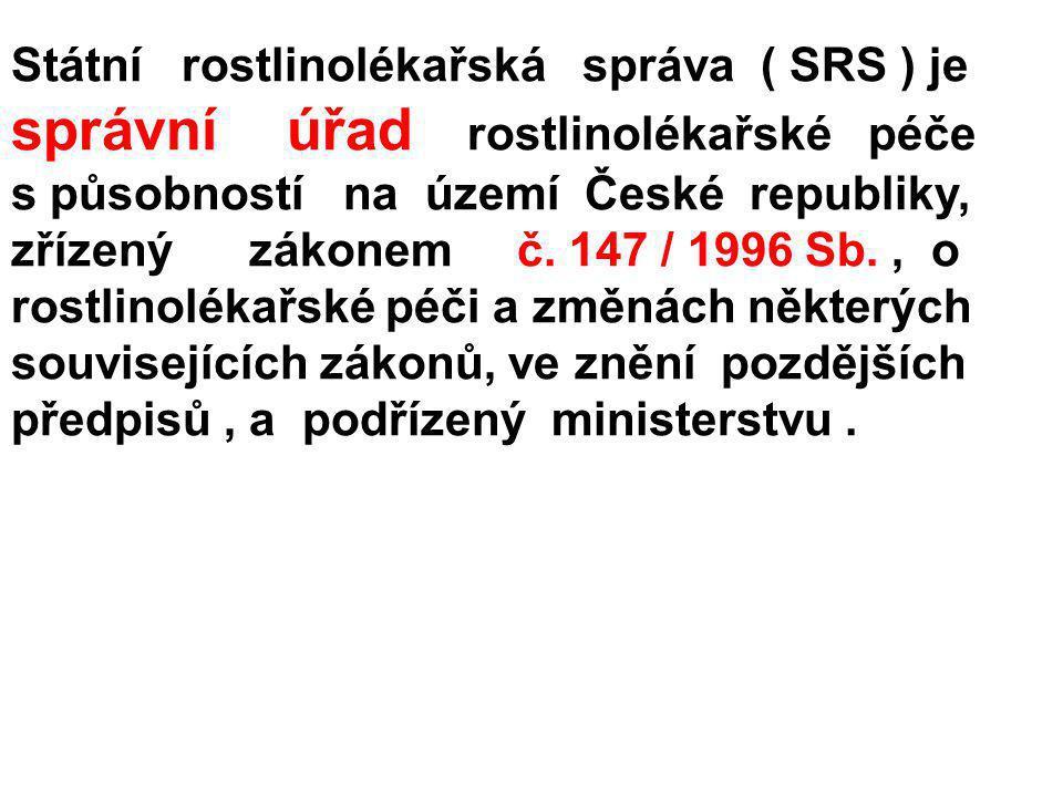 Státní rostlinolékařská správa ( SRS ) je správní úřad rostlinolékařské péče s působností na území České republiky, zřízený zákonem č. 147 / 1996 Sb.,