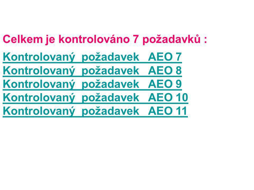 Celkem je kontrolováno 7 požadavků : Kontrolovaný požadavek AEO 7 Kontrolovaný požadavek AEO 8Kontrolovaný požadavek AEO 7 Kontrolovaný požadavek AEO