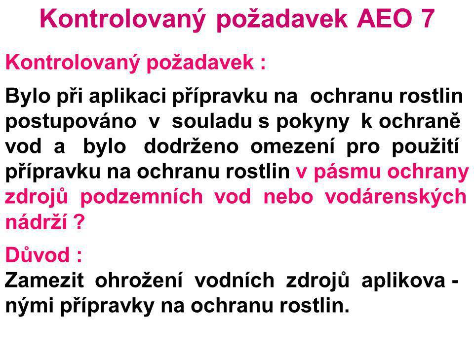Kontrolovaný požadavek AEO 7 Kontrolovaný požadavek : Bylo při aplikaci přípravku na ochranu rostlin postupováno v souladu s pokyny k ochraně vod a by