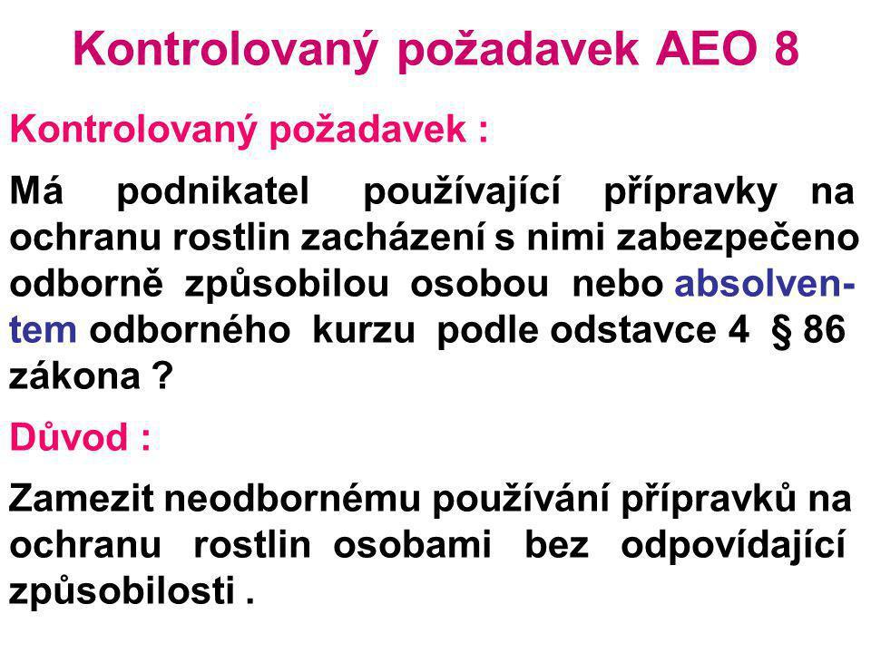 Kontrolovaný požadavek AEO 8 Kontrolovaný požadavek : Má podnikatel používající přípravky na ochranu rostlin zacházení s nimi zabezpečeno odborně způs
