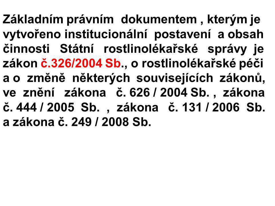 Základním právním dokumentem, kterým je vytvořeno institucionální postavení a obsah činnosti Státní rostlinolékařské správy je zákon č.326/2004 Sb., o