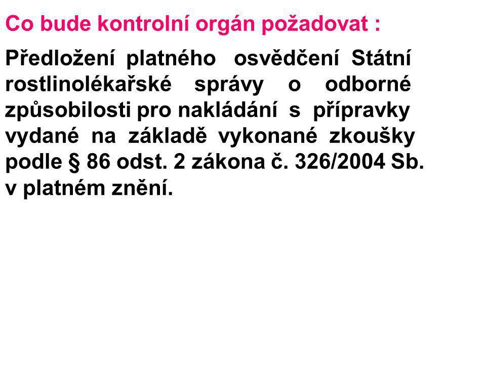 Co bude kontrolní orgán požadovat : Předložení platného osvědčení Státní rostlinolékařské správy o odborné způsobilosti pro nakládání s přípravky vyda