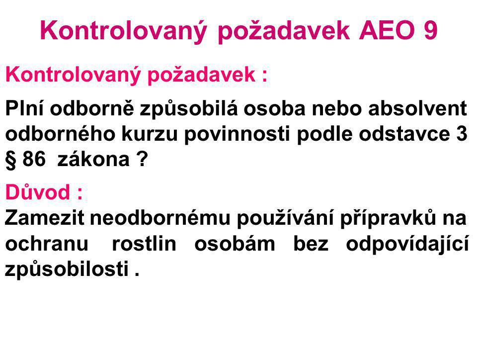 Kontrolovaný požadavek AEO 9 Kontrolovaný požadavek : Plní odborně způsobilá osoba nebo absolvent odborného kurzu povinnosti podle odstavce 3 § 86 zák