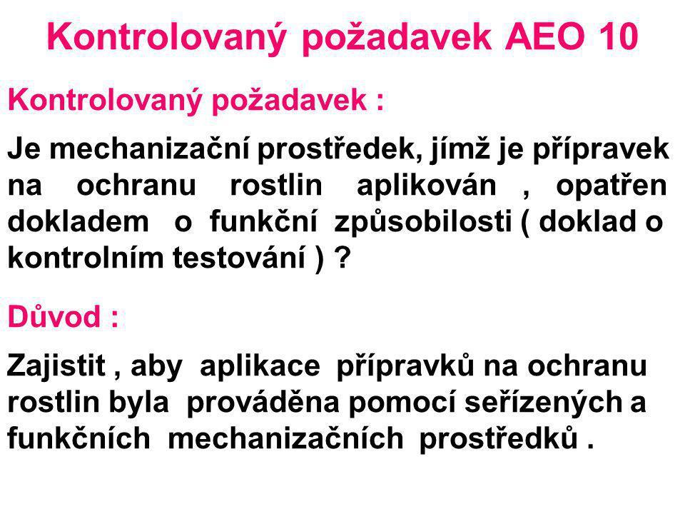 Kontrolovaný požadavek AEO 10 Kontrolovaný požadavek : Je mechanizační prostředek, jímž je přípravek na ochranu rostlin aplikován, opatřen dokladem o