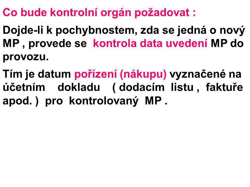 Co bude kontrolní orgán požadovat : Dojde-li k pochybnostem, zda se jedná o nový MP, provede se kontrola data uvedení MP do provozu. Tím je datum poří