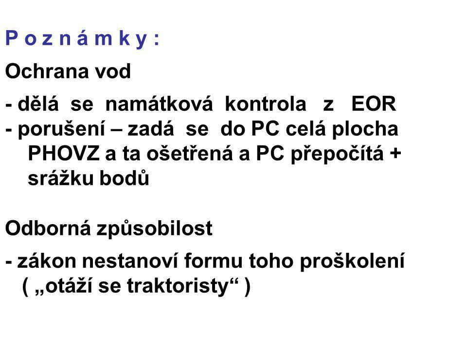 P o z n á m k y : Ochrana vod - dělá se namátková kontrola z EOR - porušení – zadá se do PC celá plocha PHOVZ a ta ošetřená a PC přepočítá + srážku bo