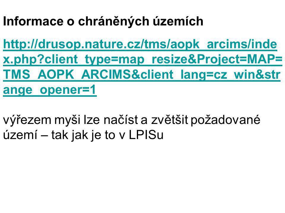 Informace o chráněných územích http://drusop.nature.cz/tms/aopk_arcims/inde x.php?client_type=map_resize&Project=MAP= TMS_AOPK_ARCIMS&client_lang=cz_w