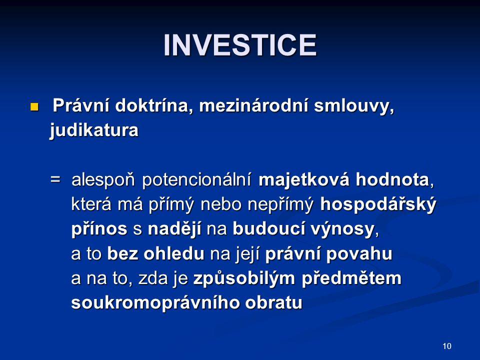 INVESTICE Právní doktrína, mezinárodní smlouvy, Právní doktrína, mezinárodní smlouvy, judikatura judikatura = alespoň potencionální majetková hodnota,