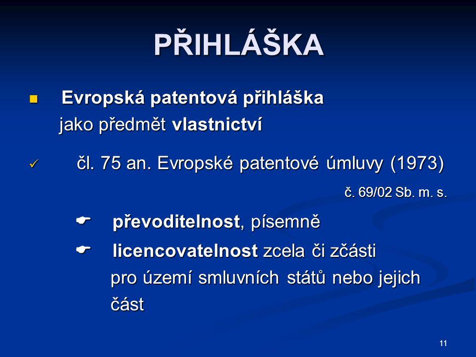 PŘIHLÁŠKA Evropská patentová přihláška Evropská patentová přihláška jako předmět vlastnictví jako předmět vlastnictví čl. 75 an. Evropské patentové úm