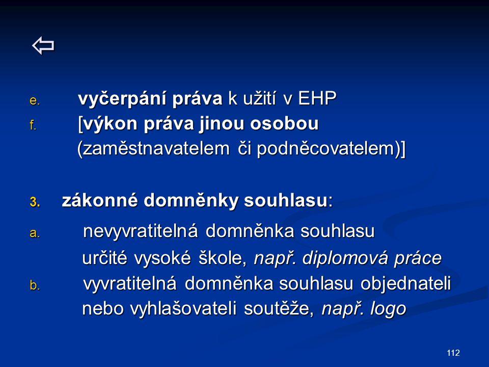  e. vyčerpání práva k užití v EHP f. [výkon práva jinou osobou (zaměstnavatelem či podněcovatelem)] (zaměstnavatelem či podněcovatelem)] 3. zákonné d