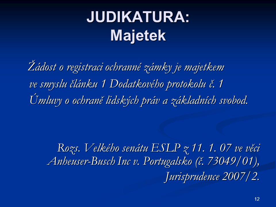 JUDIKATURA: Majetek Žádost o registraci ochranné zámky je majetkem Žádost o registraci ochranné zámky je majetkem ve smyslu článku 1 Dodatkového proto