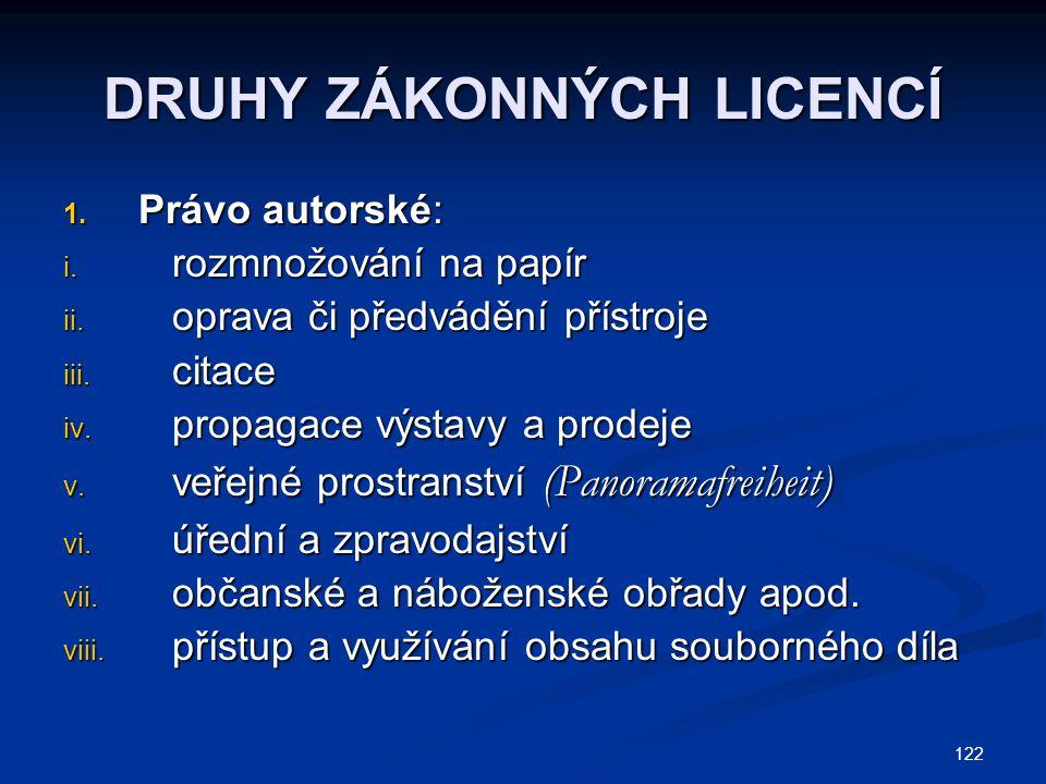 DRUHY ZÁKONNÝCH LICENCÍ 1. Právo autorské: i. rozmnožování na papír ii. oprava či předvádění přístroje iii. citace iv. propagace výstavy a prodeje v.